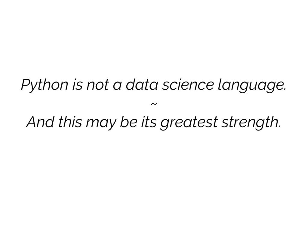 Python is not a data science language. ~ And th...