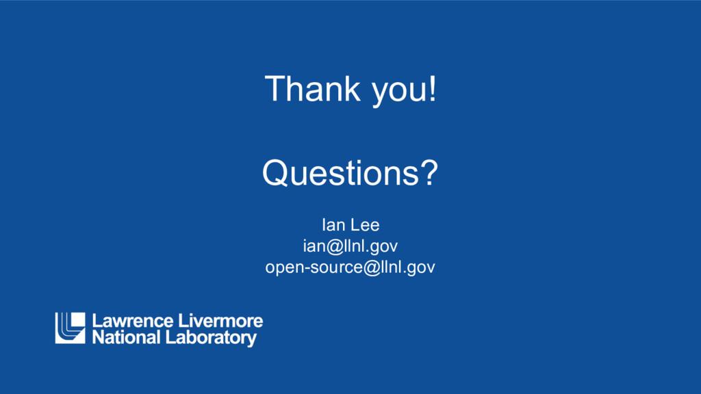 Thank you! Questions? Ian Lee ian@llnl.gov open...