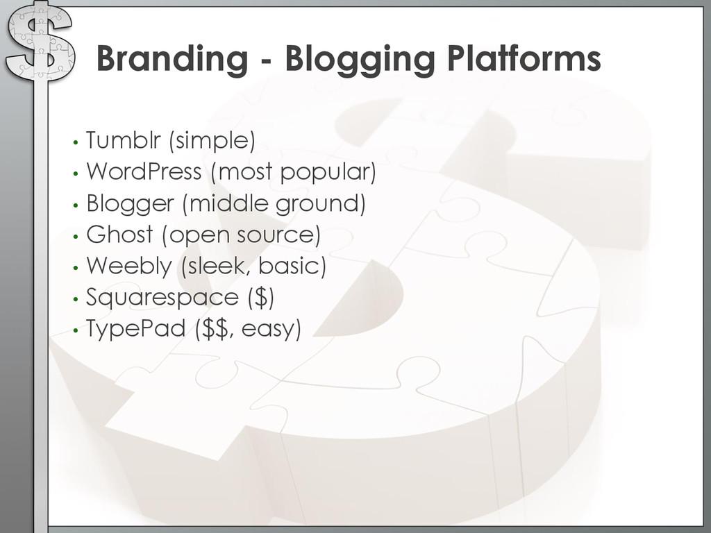 • Tumblr (simple) • WordPress (most popular) • ...