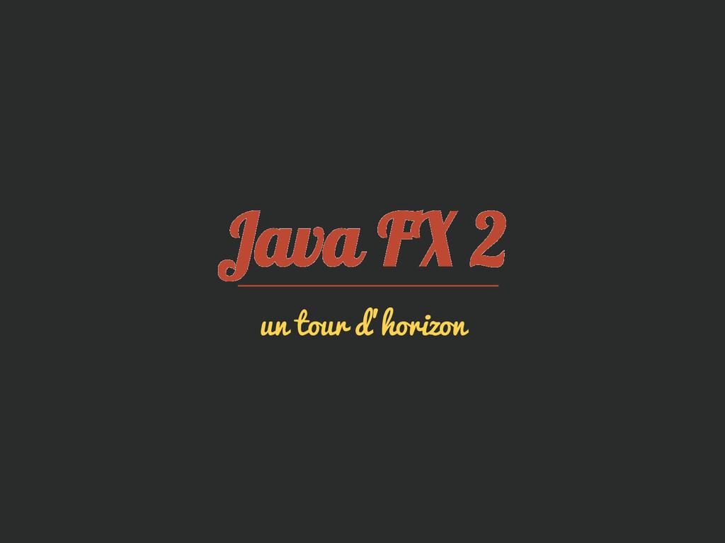 Java FX 2 un tour d'horizon