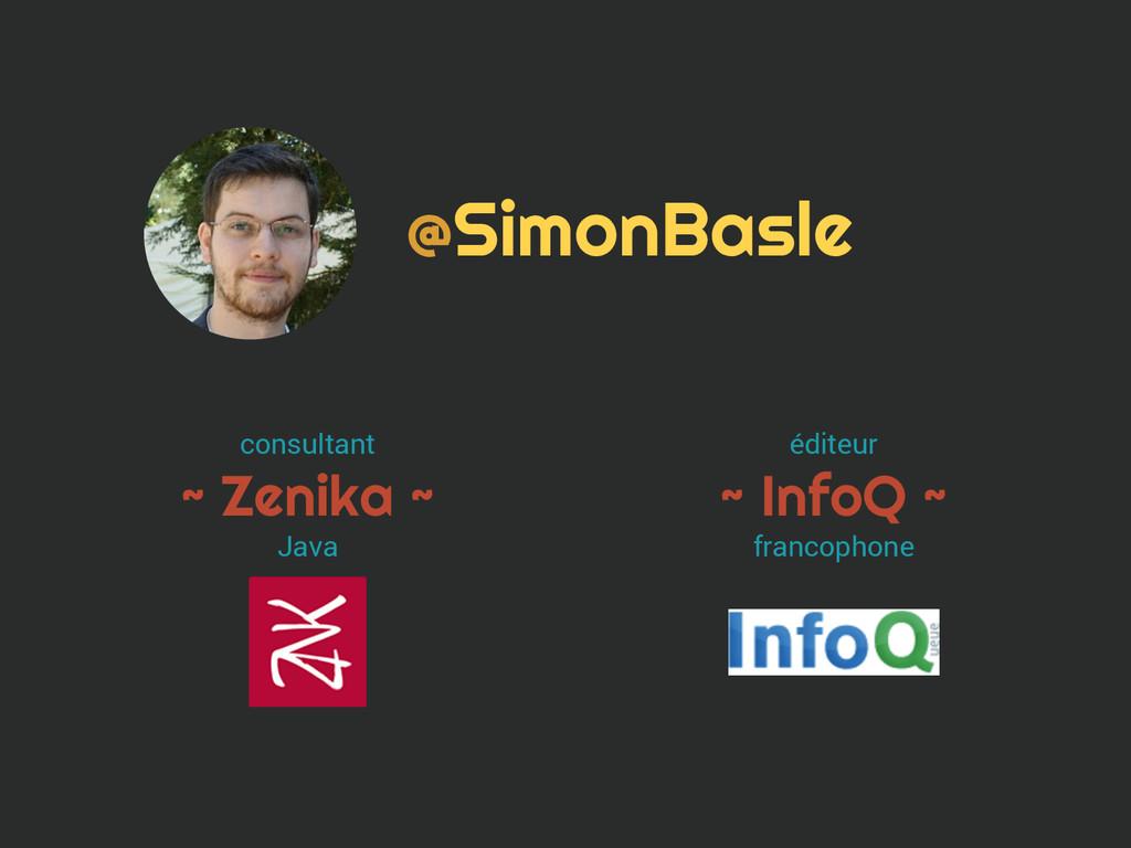 @SimonBasle consultant ~ Zenika ~ Java éditeur ...