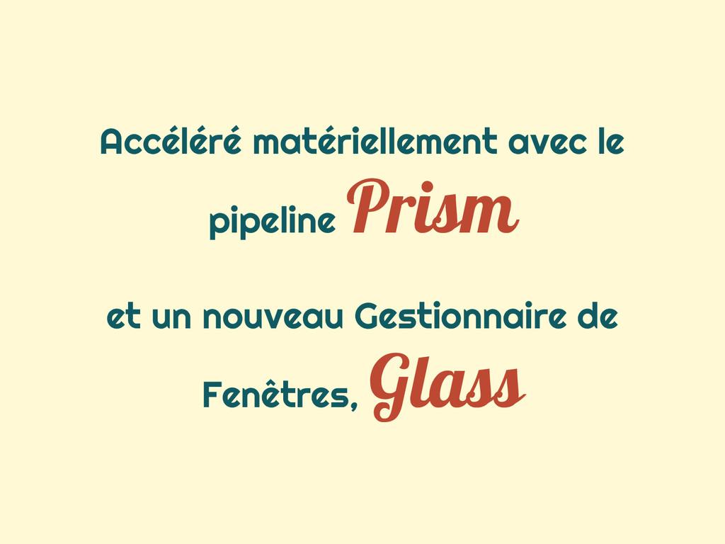 Accéléré matériellement avec le pipeline Prism ...