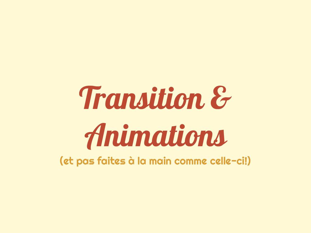 Transition & Animations (et pas faites à la mai...