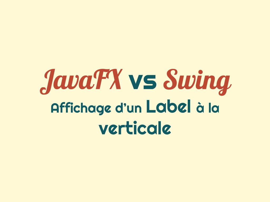 JavaFX vs Swing Affichage d'un Label à la verti...