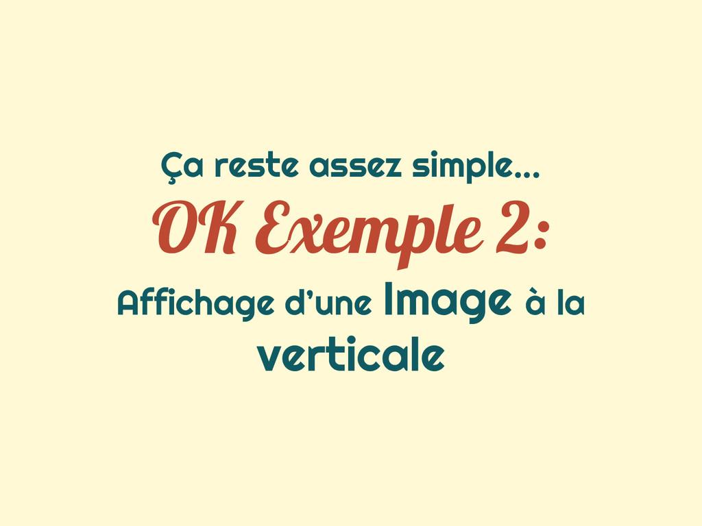 Ça reste assez simple... OK Exemple 2: Affichag...