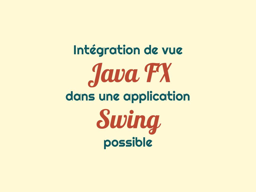Intégration de vue Java FX dans une application...