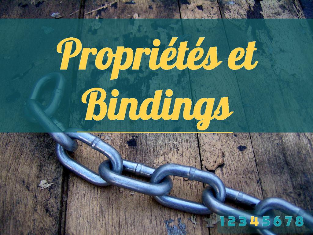 Propriétés et Bindings 1 2 3 4 5 6 7 8