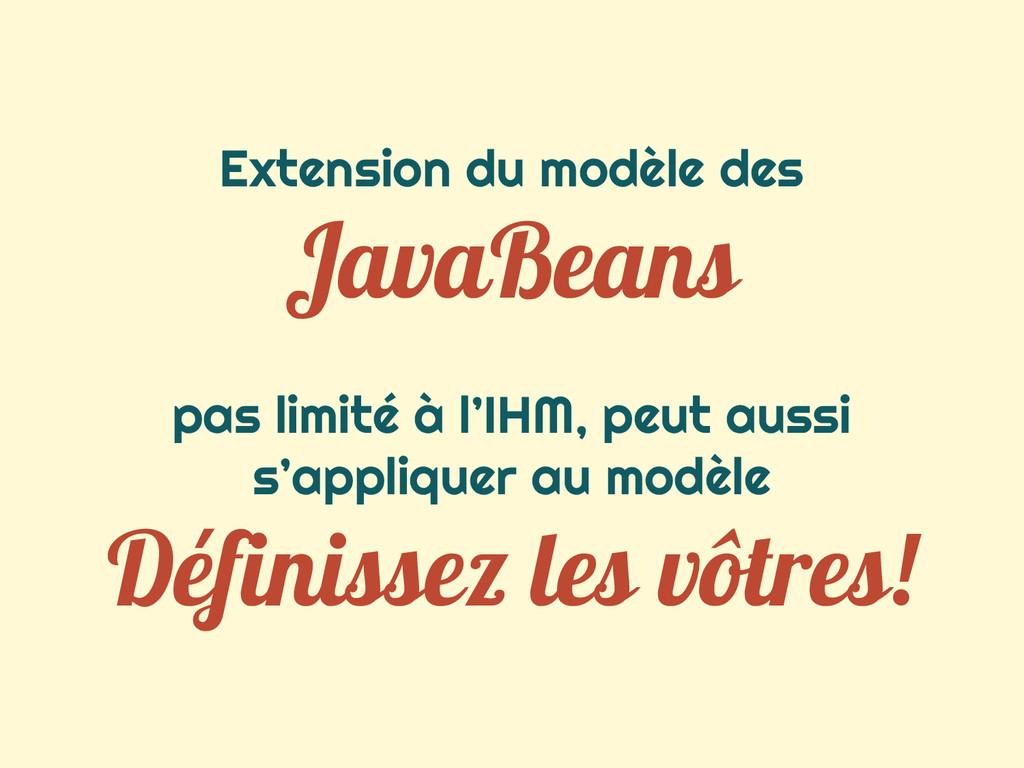 Extension du modèle des JavaBeans pas limité à ...