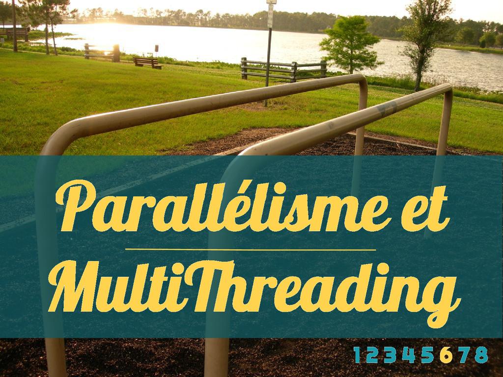 Parallélisme et MultiThreading 1 2 3 4 5 6 7 8