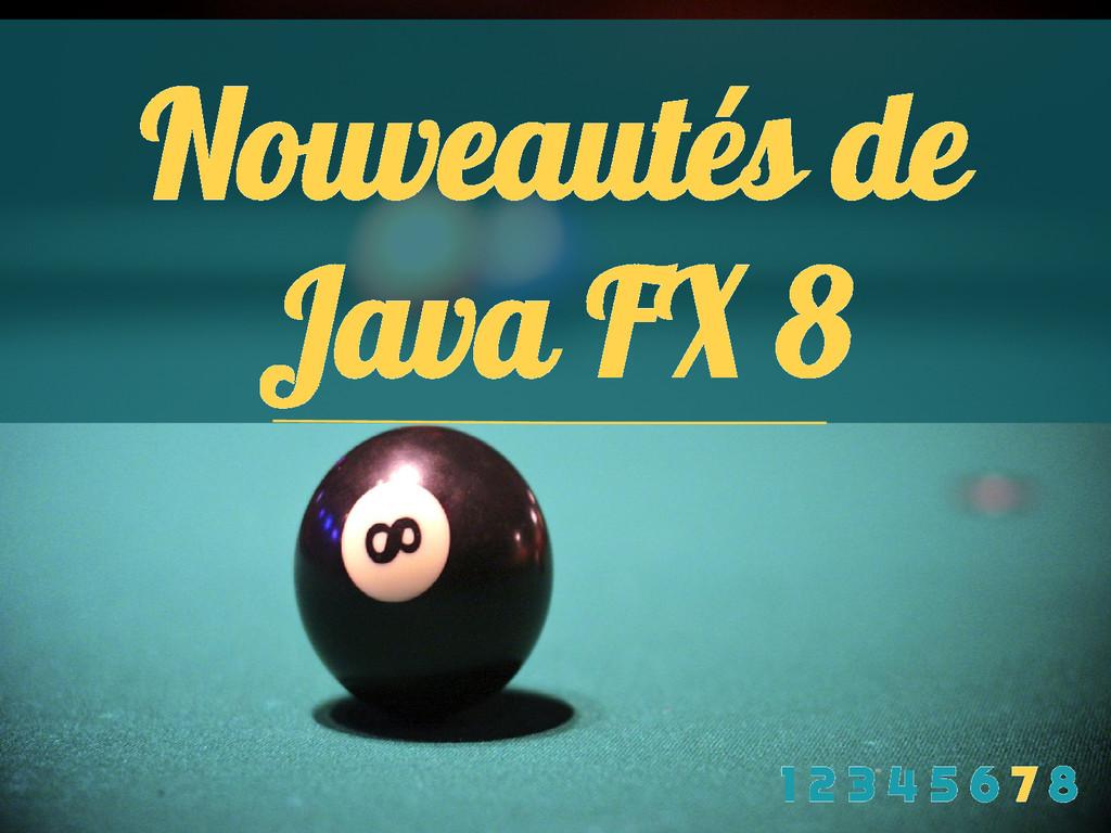 Nouveautés de Java FX 8 1 2 3 4 5 6 7 8