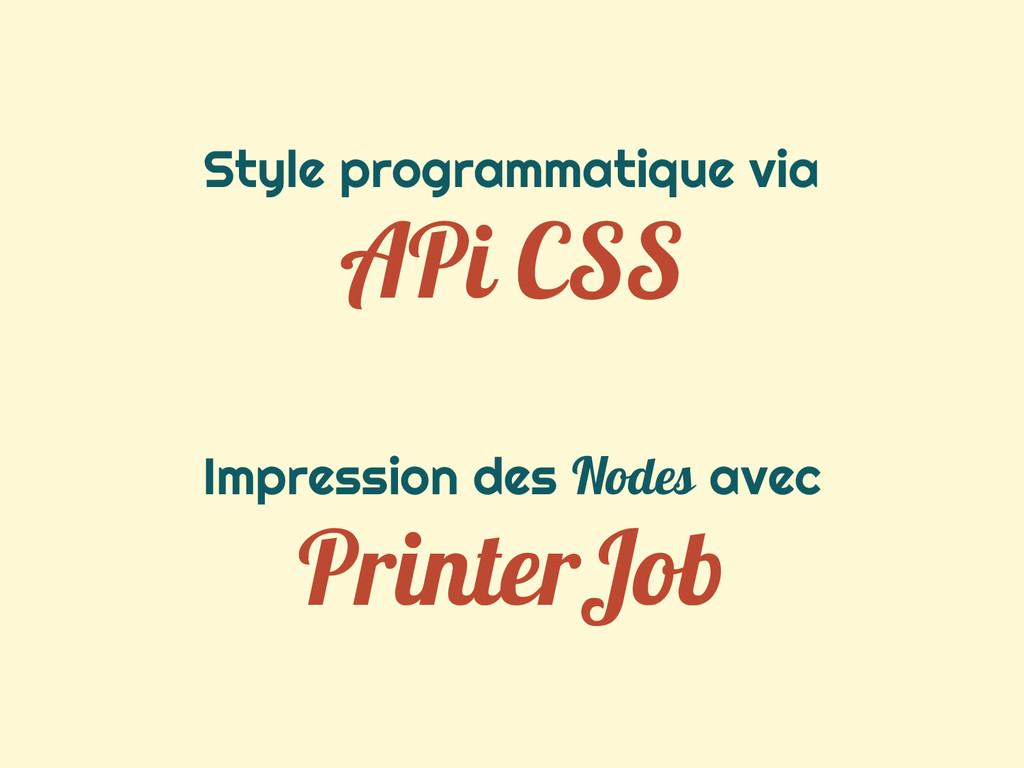 Style programmatique via APi CSS Impression des...
