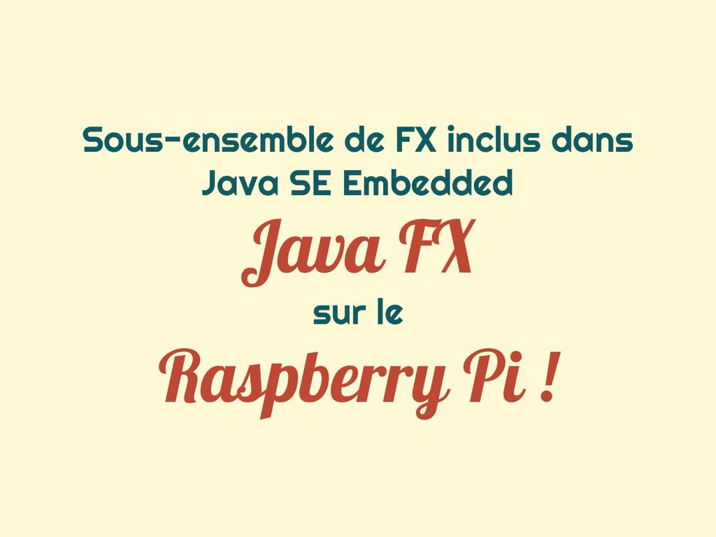 Sous-ensemble de FX inclus dans Java SE Embedde...
