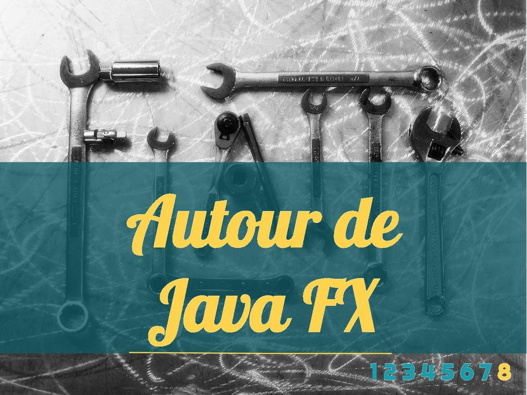 Autour de Java FX 1 2 3 4 5 6 7 8