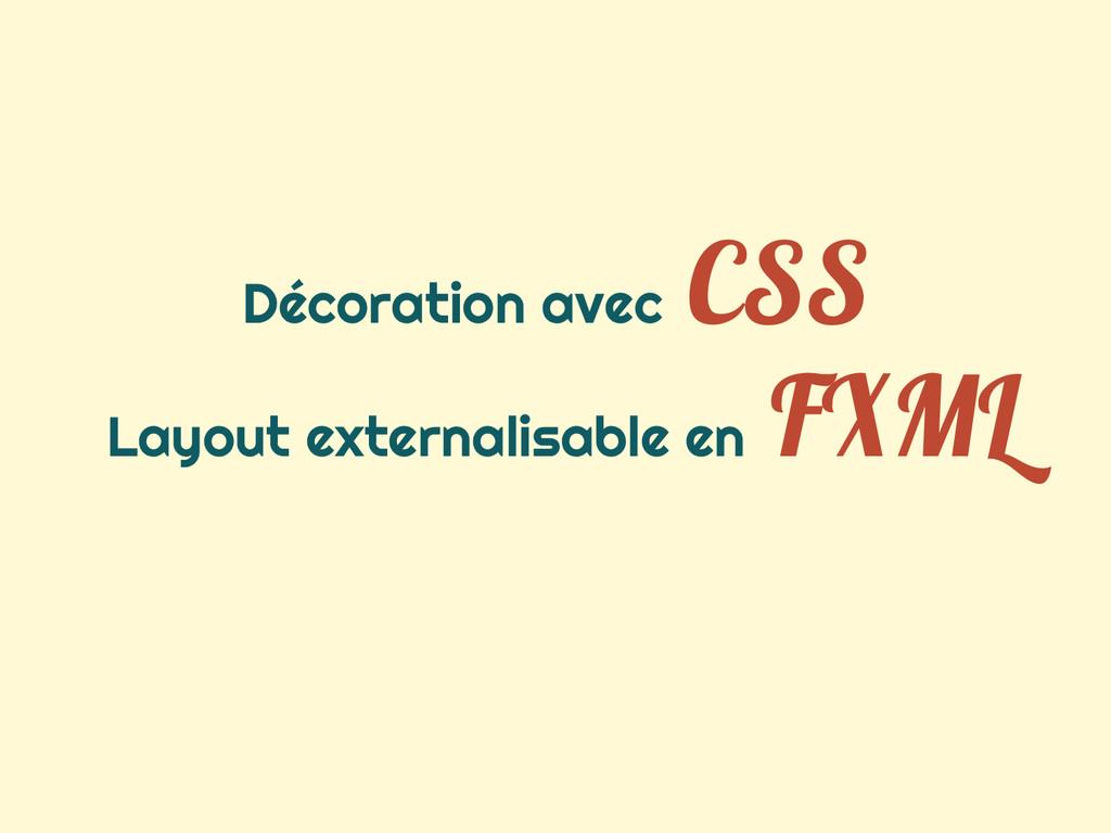 Décoration avec CSS Layout externalisable en FX...