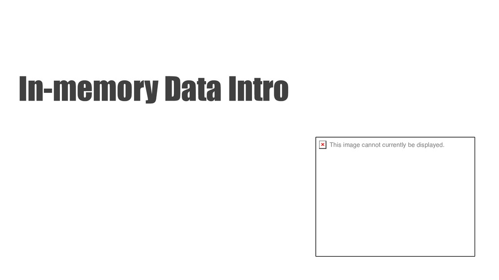 In-memory Data Intro This image cannot currentl...
