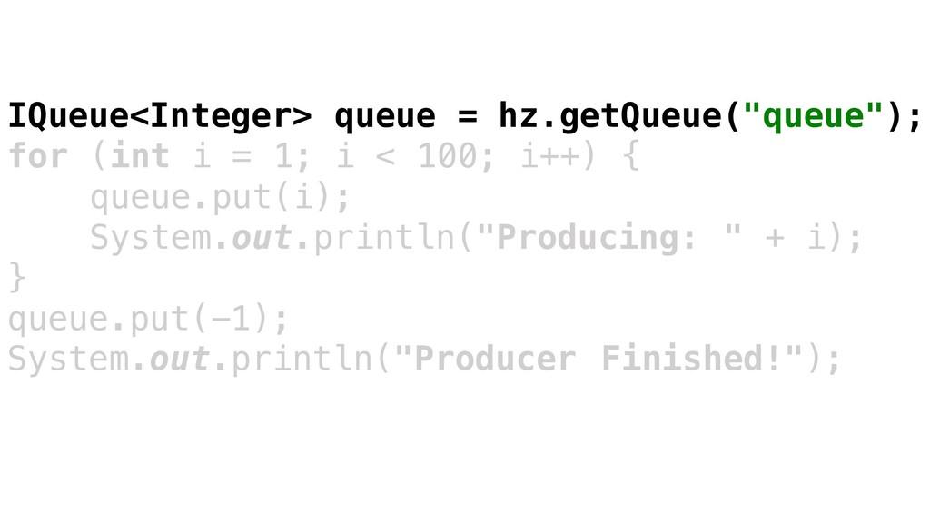 "IQueue<Integer> queue = hz.getQueue(""queue""); f..."