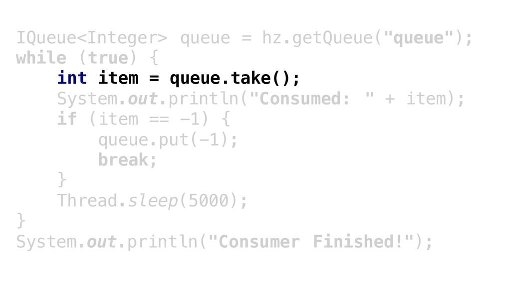 "IQueue<Integer> queue = hz.getQueue(""queue""); w..."