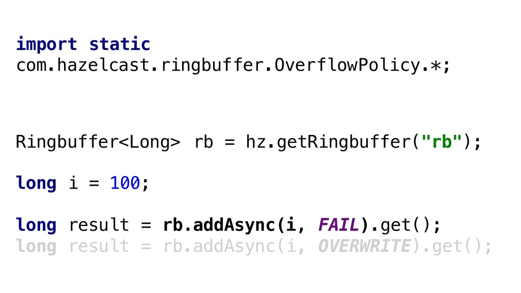 """Ringbuffer<Long> rb = hz.getRingbuffer(""""rb""""); l..."""