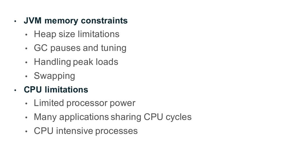 • JVM memory constraints • Heap size limitation...