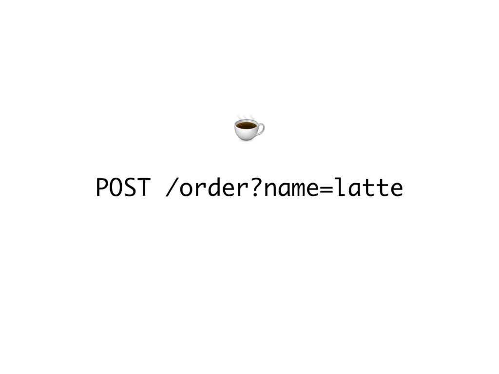 POST /order?name=latte ☕