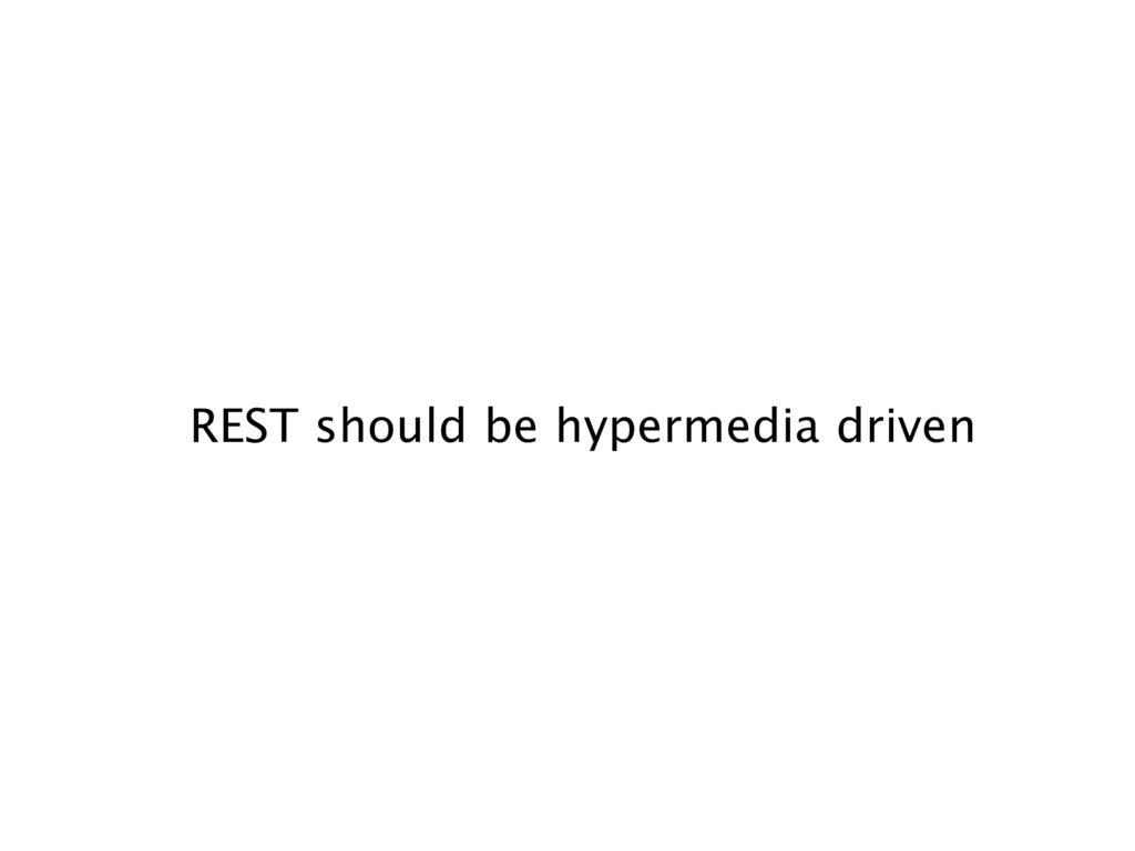REST should be hypermedia driven