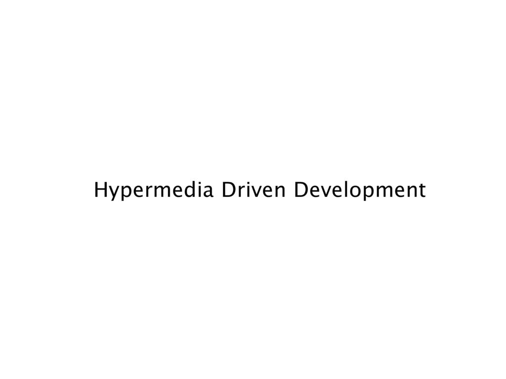 Hypermedia Driven Development