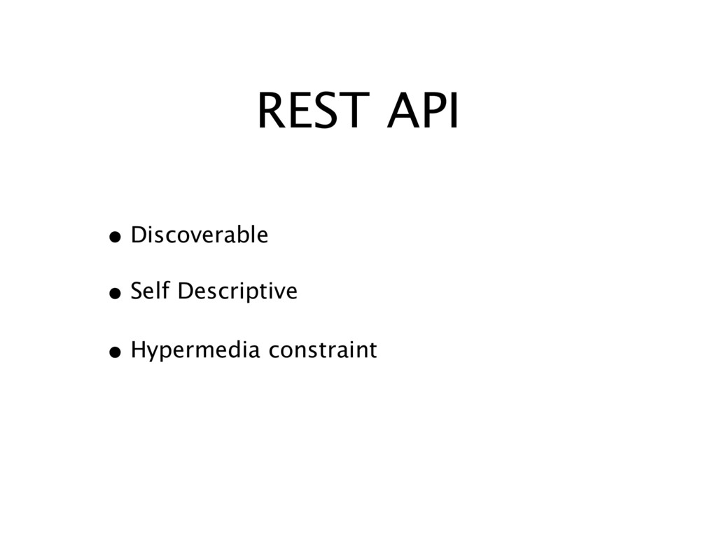 REST API • Discoverable • Self Descriptive • Hy...