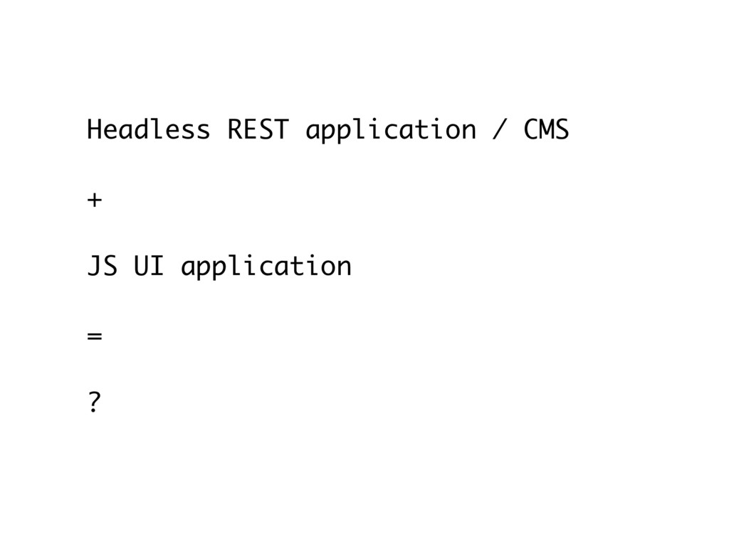 Headless REST application / CMS + 