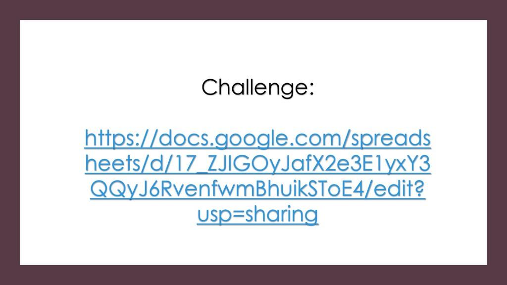 Challenge: https://docs.google.com/spreads heet...