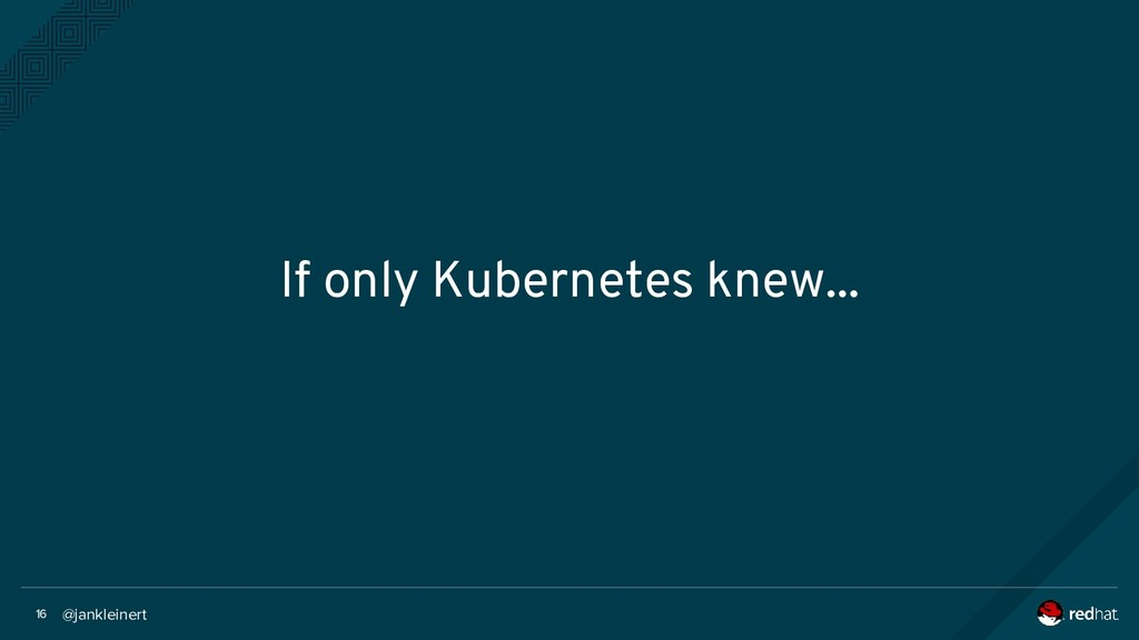 @jankleinert 16 If only Kubernetes knew...