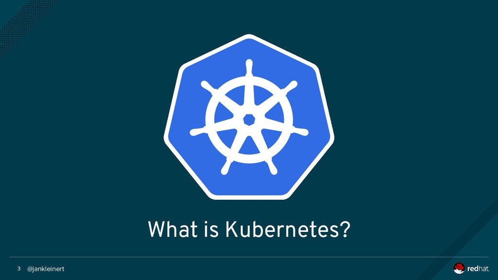 @jankleinert 3 What is Kubernetes?