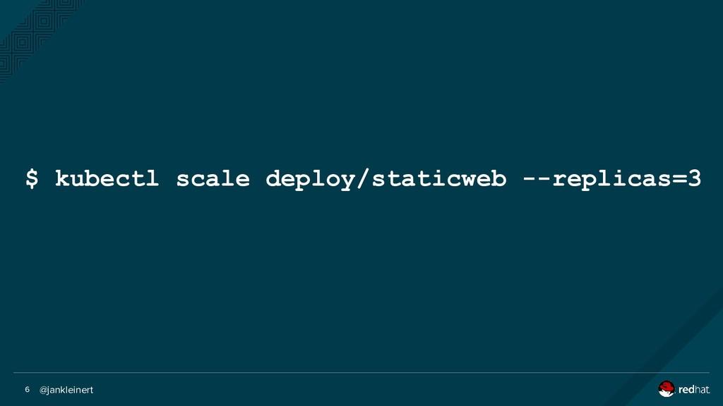@jankleinert 6 $ kubectl scale deploy/staticweb...