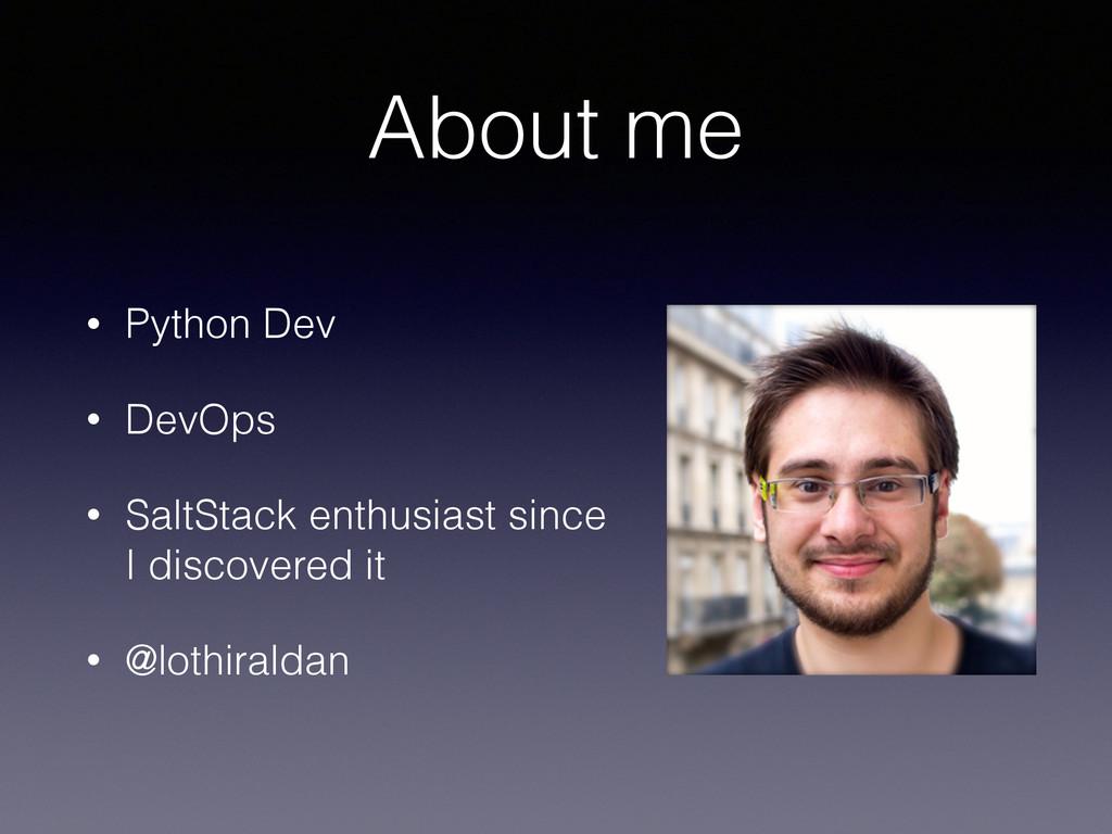 About me • Python Dev • DevOps • SaltStack enth...