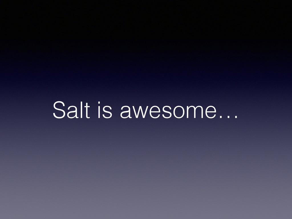 Salt is awesome…