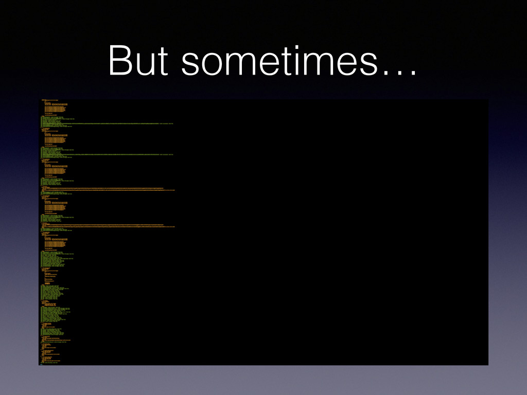 But sometimes…