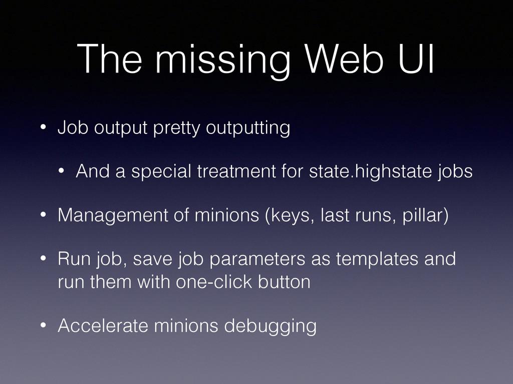 The missing Web UI • Job output pretty outputti...