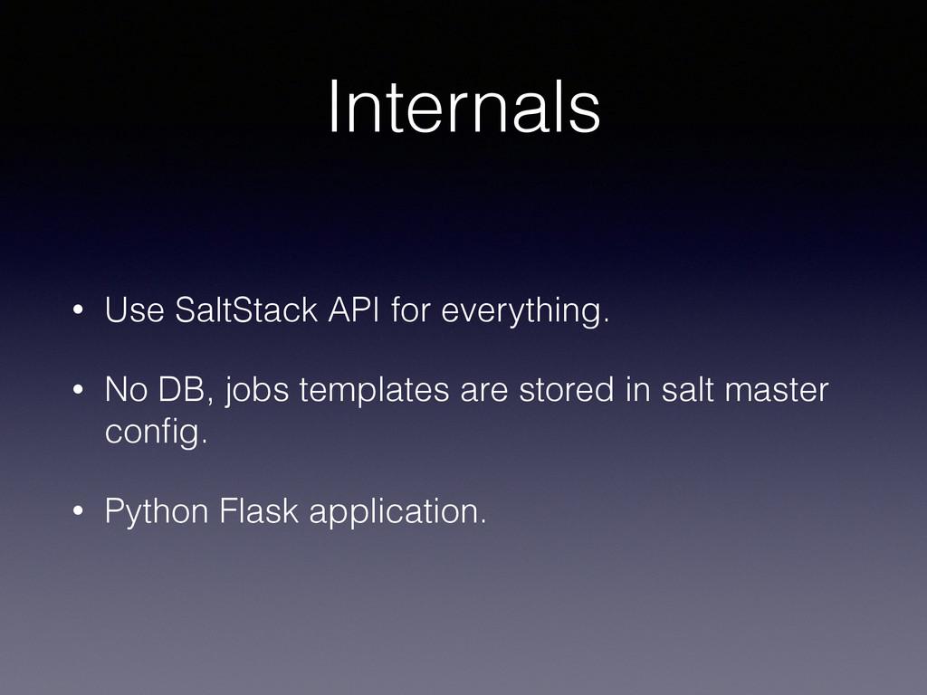 Internals • Use SaltStack API for everything. •...
