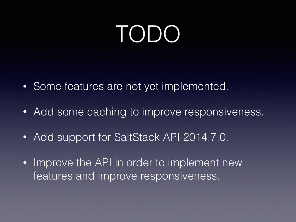 TODO • Some features are not yet implemented. •...