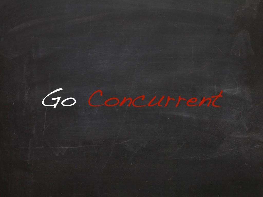 Go Concurrent