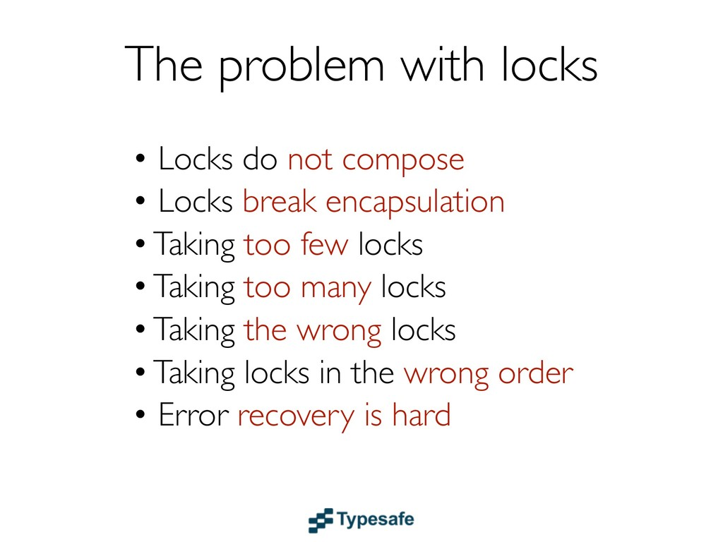 The problem with locks • Locks do not compose •...