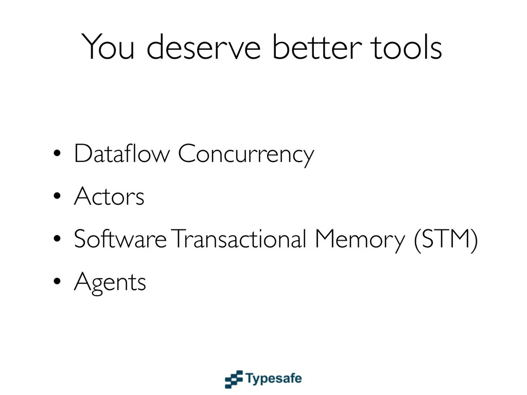 You deserve better tools • Dataflow Concurrency ...