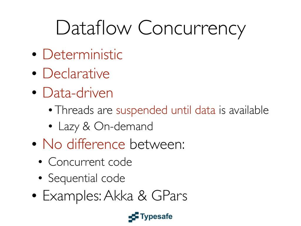 Dataflow Concurrency • Deterministic • Declarati...