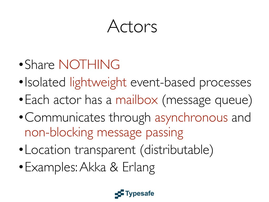 Actors •Share NOTHING •Isolated lightweight eve...