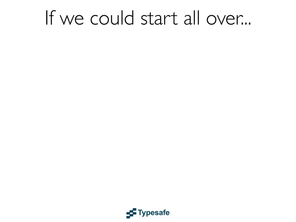 If we could start all over...