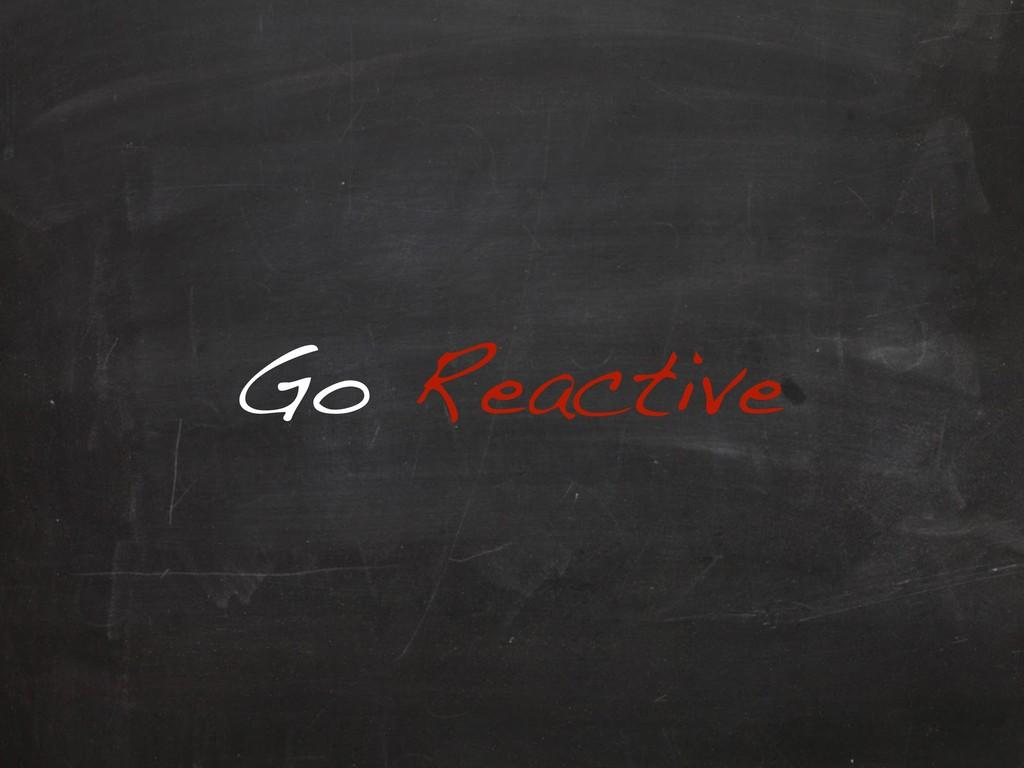 Go Reactive
