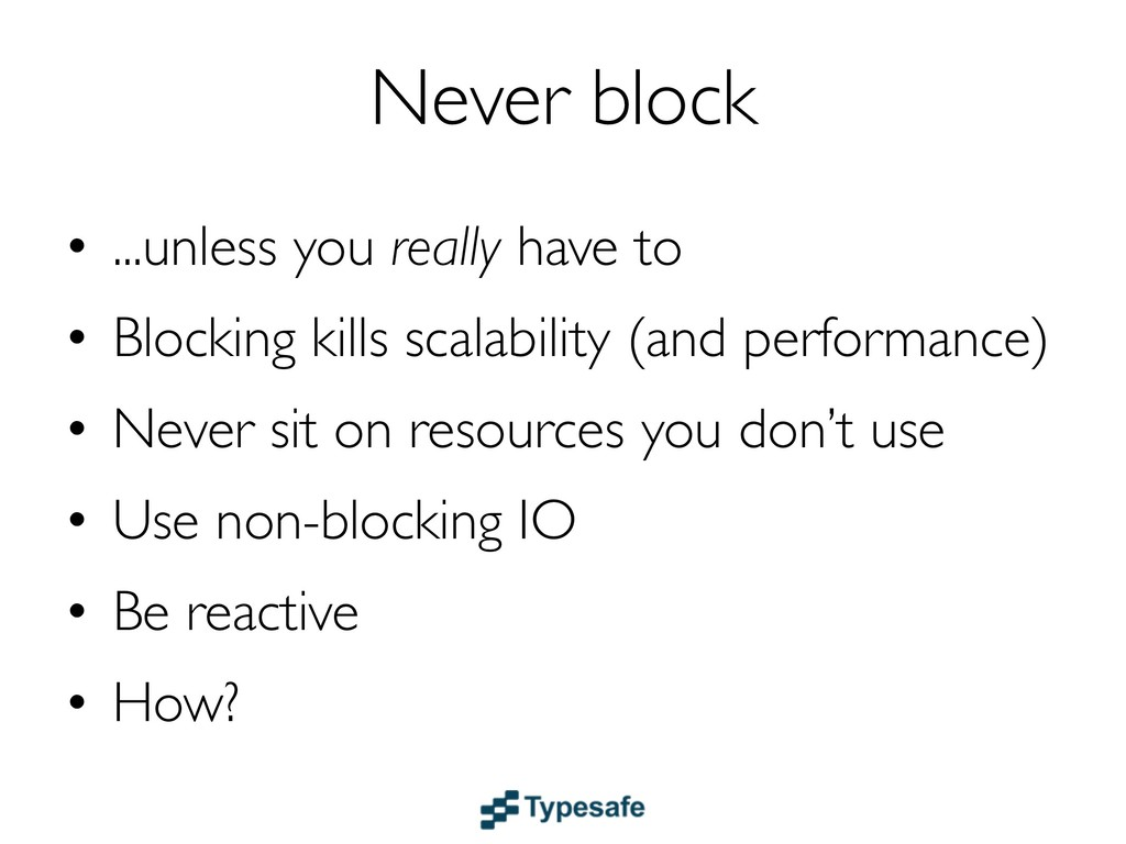 Never block • ...unless you really have to • Bl...