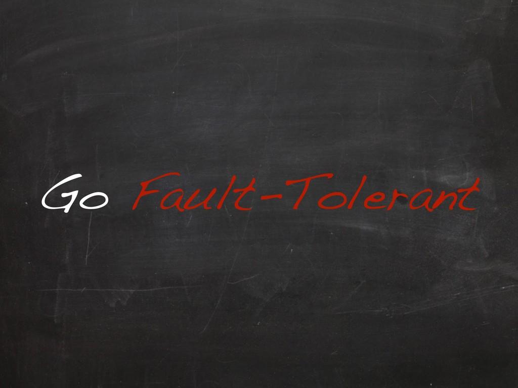 Go Fault-Tolerant
