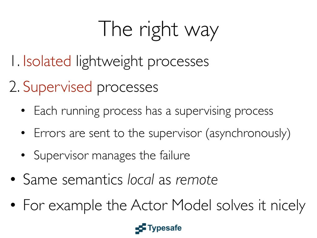 The right way 1. Isolated lightweight processes...