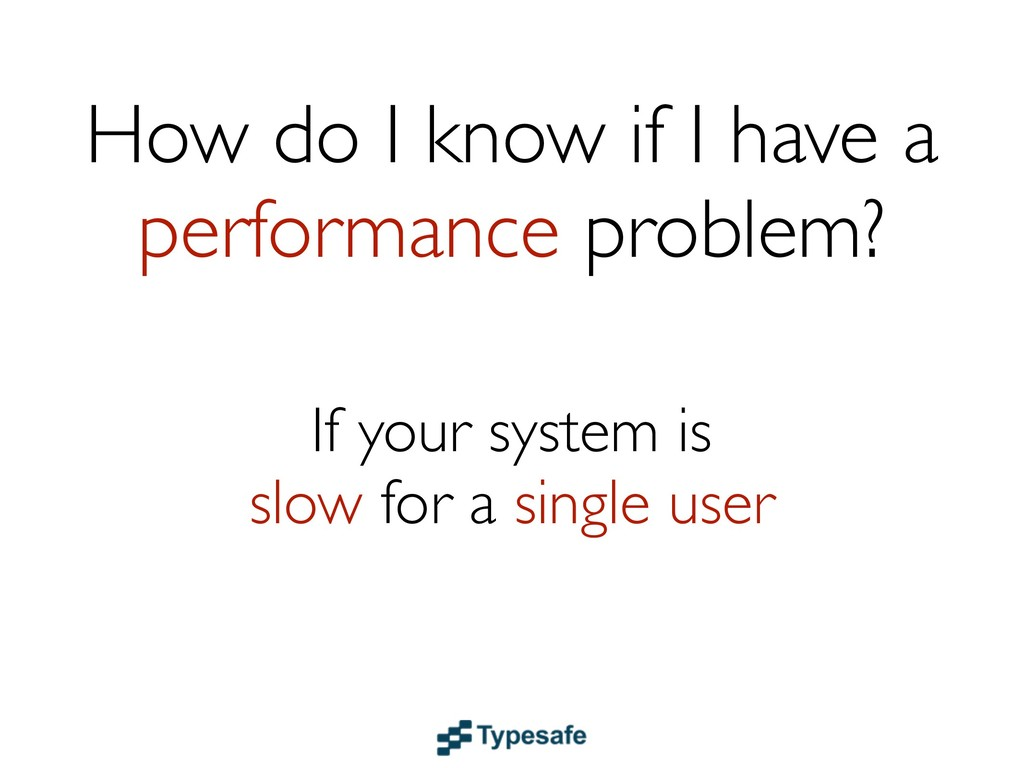How do I know if I have a performance problem? ...
