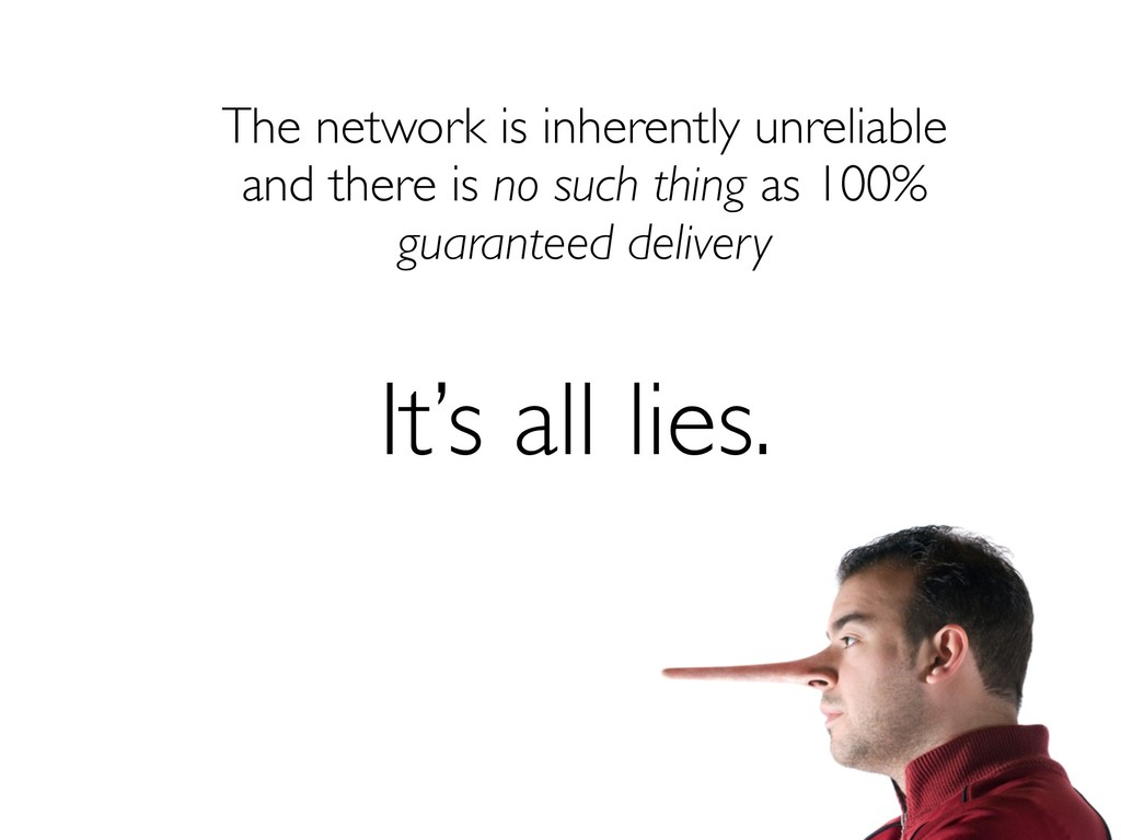 The network is inherently unreliable and there ...